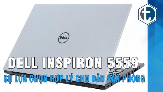 Đánh giá laptop Dell Inspiron 5559 không chỉ dành cho dân văn phòng