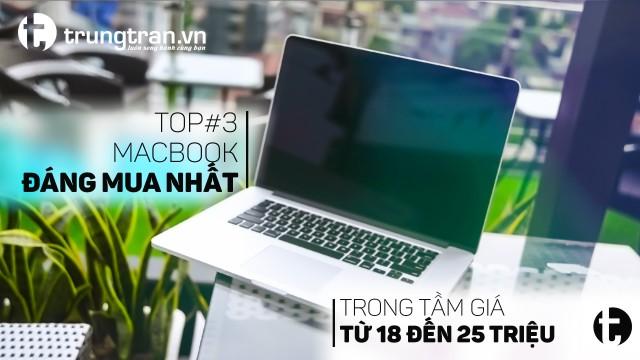 Top 3 những macbook nên mua giá từ 18 đến 25 triệu tại trungtran.vn