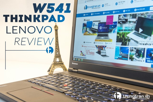 Đánh giá Thinkpad W541 Laptop chuyên đồ họa 3D hiệu suất cao
